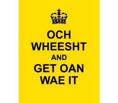 Och Wheesht and Get Oan Wae It